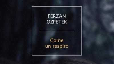 """I destini di Ozpetek: cinema e romanzo uniti """"in un respiro"""""""