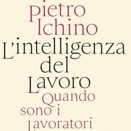 """Ichino e il lavoro """"intelligente"""" per superare la crisi economica"""